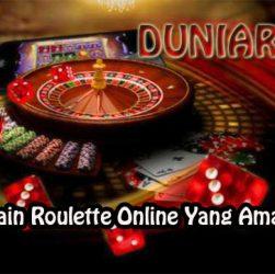 Cara Bermain Roulette Online Yang Aman & Tepat