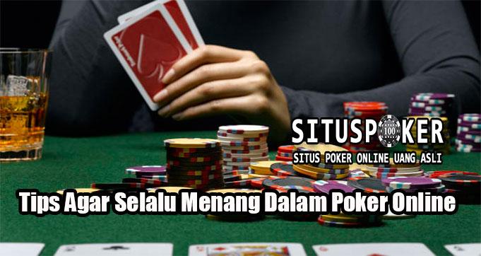 Tips Agar Selalu Menang Dalam Poker Online